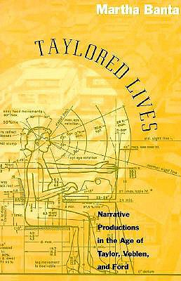 Taylored Lives: Narrative Productions in the Age of Taylor, Veblen, and Ford - Banta, Martha