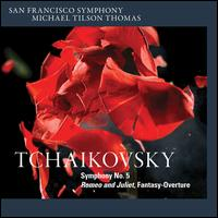 Tchaikovsky: Symphony No. 5; Romeo and Juliet Fantasy-Overture - San Francisco Symphony; Michael Tilson Thomas (conductor)