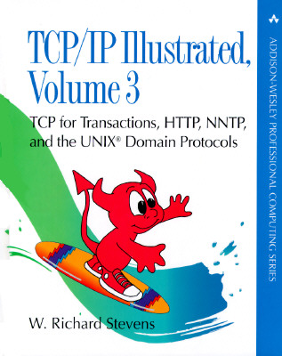 TCP/IP Illustrated, Volume 3: TCP for Transactions, HTTP, NNTP, and the Unix (R) Domain Protocols - Stevens, W Richard
