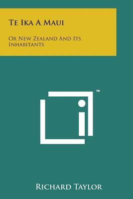 Te Ika a Maui: Or New Zealand and Its Inhabitants - Taylor, Richard