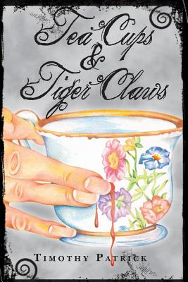 Tea Cups & Tiger Claws - Patrick, Timothy