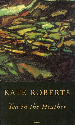 Tea in the Heather - Roberts, Kate, Mrcpsych, and Griffith, Wynn (Translated by)