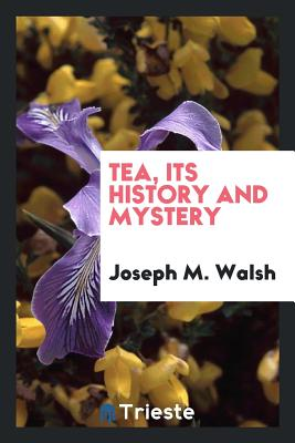Tea, Its History and Mystery - Walsh, Joseph M