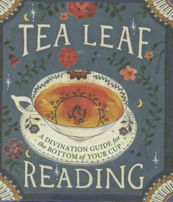 Tea Leaf Reading: A Divination Guide for the Bottom of Your Cup - Fairchild, Dennis