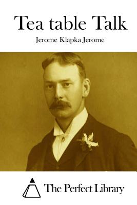 Tea Table Talk - Jerome, Jerome Klapka, and The Perfect Library (Editor)