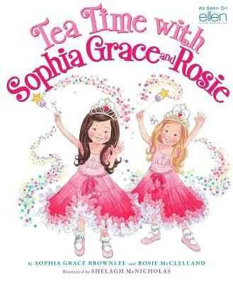 Tea Time with Sophia Grace and Rosie - Brownlee, Sophia Grace, and McClelland, Rosie