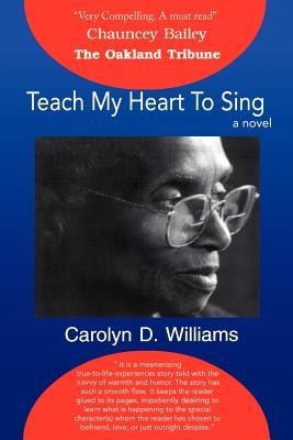 Teach My Heart to Sing - Williams, Carolyn D
