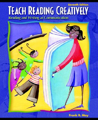 Teach Reading Creatively: Reading and Writing as Communication - May, Frank B, and Fulton, Louise, and Cooter, Robert B