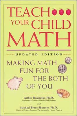 Teach Your Child Math - Benjamin, Arthur, Ph.D., and Shermer, Michael Brant