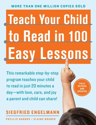 Teach Your Child to Read in 100 Easy Lessons - Haddox, Phyllis, and Bruner, Elaine, and Engelmann, Siegfried