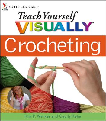Teach Yourself Visually Crocheting - Werker, Kim P, and Keim, Cecily