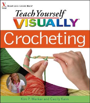 Teach Yourself Visually Crocheting - Werker, Kim P, and Keim, Cecily