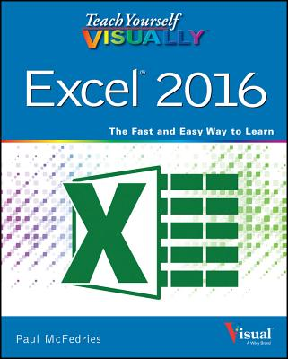 Teach Yourself VISUALLY Excel 2016 - McFedries, Paul