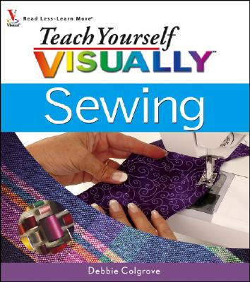 Teach Yourself Visually Sewing - Colgrove, Debbie