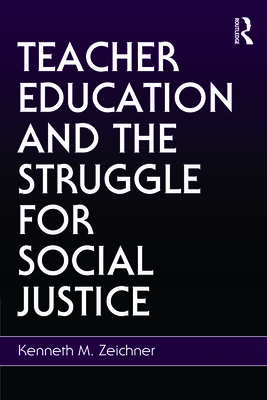 Teacher Education and the Struggle for Social Justice - Zeichner, Kenneth M