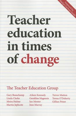 Teacher education in times of change - Beauchamp, Gary, and Clarke, Linda, and Hulme, Moira