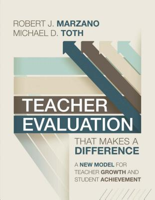 Teacher Evaluation That Makes a Difference: A New Model for Teacher Growth and Student Achievement - Marzano, Robert J, Dr., and Toth, Michael D