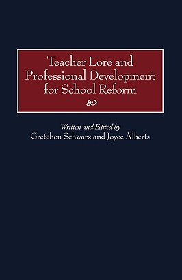 Teacher Lore and Professional Development for School Reform - Schwarz, Gretchen (Editor), and Alberts, Joye (Editor)