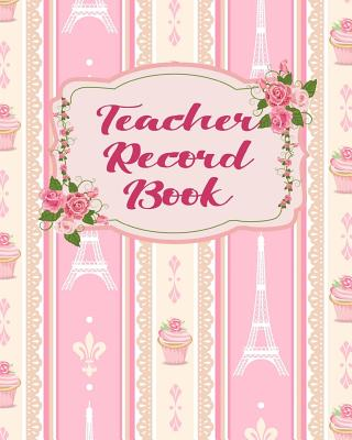Teacher Record Book: From Summer To September Classroom Organization With The Ultimate Undated Teacher Planner Notebook: Makes A Great Educator Toolkit, Every Single Item Checked Off Lesson Plans Notes Activities Plans and Ideas. - Educatus Publishing