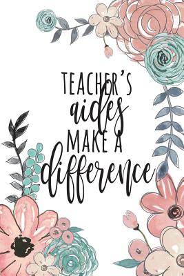 Teacher's Aides Make a Difference: Paraprofessional Gifts, Para Gifts, Teacher's Aide Gifts, Paraprofessional Notebook, Paraprofessional Journal, Para Notebook, 6x9 College Ruled - Co, Happy Eden