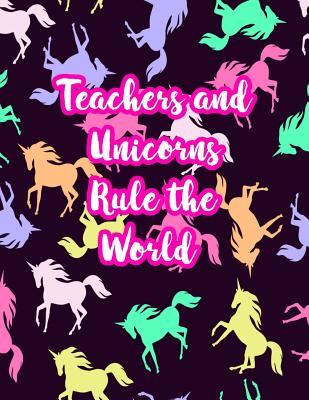 Teachers and Unicorns Rule the World: Cute Lined Journal Notebook Lesson Planner and Grade Book with Funny Quote and Unicorn Cover - Perfect for Teacher Appreciation Gifts, End of the Year and Retirement Present - Better Than Thank You Cards: Code 5243 - Pugh, Mila