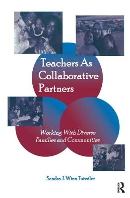 Teachers as Collaborative Partners: Working With Diverse Families and Communities - Tutwiler, Sandra J. Winn