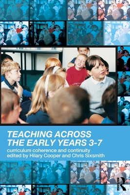Teaching Across the Early Years 3-7: Curriculum Coherence and Continuity - Sxsmith, Chris (Editor)