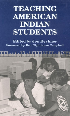 Teaching American Indian Students - Reyhner, Jon (Editor), and Campbell, Ben Nighthorse (Foreword by)