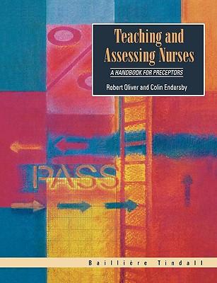 Teaching and Assessing Nurses: A Handbook for Preceptors - Oliver, Robert W