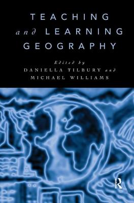 Teaching and Learning Geography - Tilbury, Daniella (Editor)