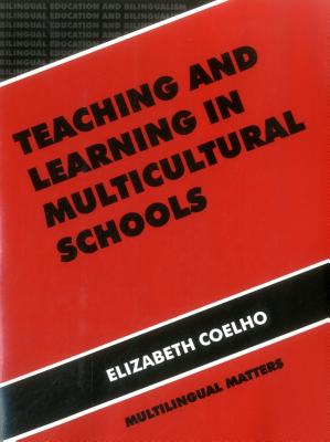 Teaching and Learning in Multicultural Schools: An Integrated Approach - Coelho, Elizabeth