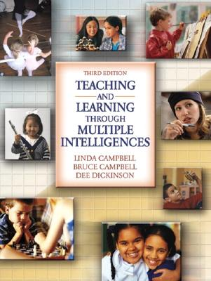 Teaching and Learning Through Multiple Intelligences - Campbell, Linda C, and Campbell, Bruce, and Dickinson, Dee