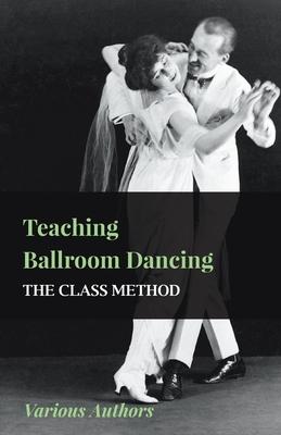 Teaching Ballroom Dancing - The Class Method - various