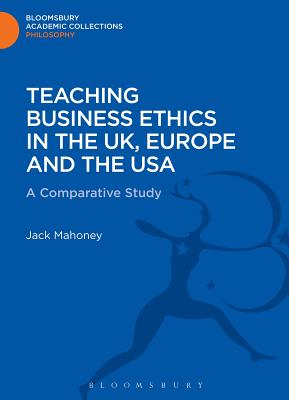 Teaching Business Ethics in the UK, Europe and the USA: A Comparative Study - Mahoney, Jack