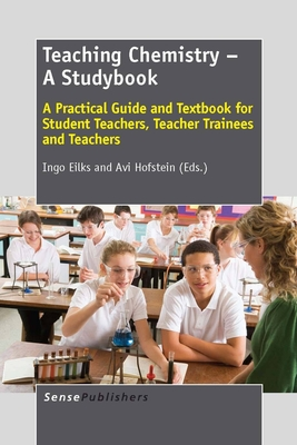 Teaching Chemistry - A Studybook: A Practical Guide and Textbook for Student Teachers, Teacher Trainees and Teachers - Eilks, Ingo, and Hofstein, Avi
