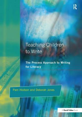 Teaching Children to Write - Hodson, Pam, and Jones, Deborah