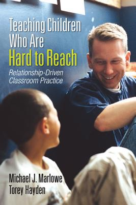 Teaching Children Who Are Hard to Reach: Relationship-Driven Classroom Practice - Marlowe, Michael J, and Hayden, Torey