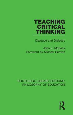 Teaching Critical Thinking: Dialogue and Dialectic - McPeck, John E