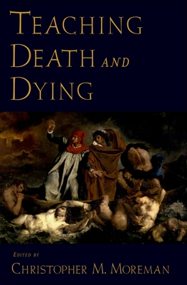 Teaching Death and Dying - Moreman, Christopher M