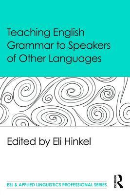 Teaching English Grammar to Speakers of Other Languages - Hinkel, Eli (Editor)