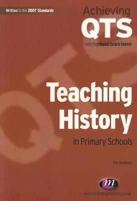 Teaching History in Primary Schools - Hoodless, Pat