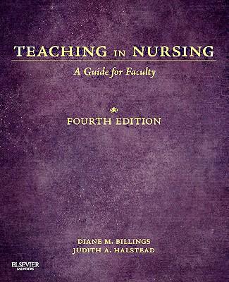 Teaching in Nursing - Billings, Diane M, Edd, RN, Faan, and Halstead, Judith A, PhD, RN, Faan