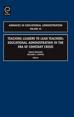 Teaching Leaders to Lead Teachers: Educational Administration in the Era of Constant Crisis - Hunter, Richard C, Dr. (Editor), and Donahoo, Saran (Editor)