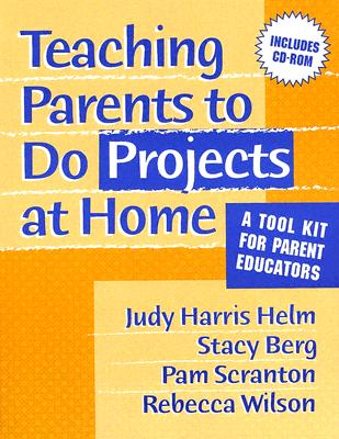 Teaching Parents to Do Projects at Home: A Tool Kit for Parent Educators - Helm, Judy Harris, and Berg, Stacy M, and Scranton, Pam
