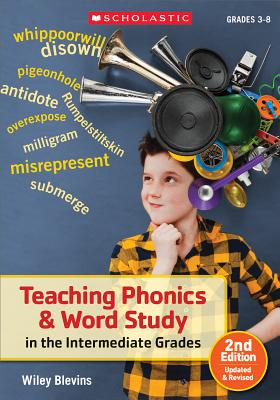 Teaching Phonics & Word Study in the Intermediate Grades - Blevins, Wiley, and Blevins, Blevins Wiley