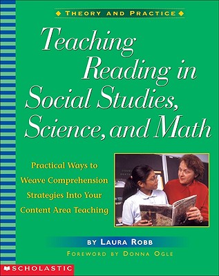 Teaching Reading in Social Studies, Science, and Math: Practical Ways to Weave Comprehension Strategies Into Your Content Area Teaching - Robb, Laura, and Lynch, Judy