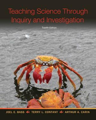 Teaching Science Through Inquiry and Investigation - Bass, Joel L., and Contant, Terry L., and Carin, Arthur A.
