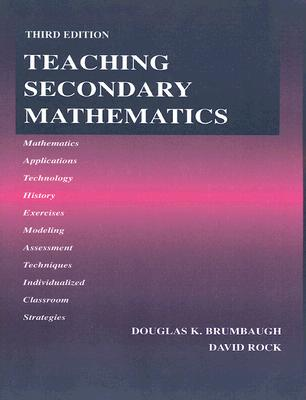 Teaching Secondary Mathematics - Brumbaugh, Douglas K, and Rock, David, Dr.