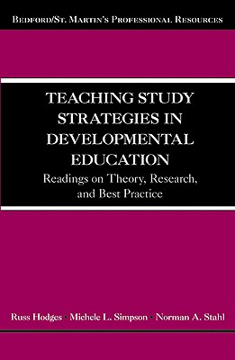 Teaching Study Strategies in Developmental Education: Readings on Theory, Research, and Best Practice - Hodges, Russ, and Simpson, Michele L, and Stahl, Norman A