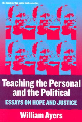 Teaching the Personal and the Political: Essays on Hope and Justice - Ayers, William